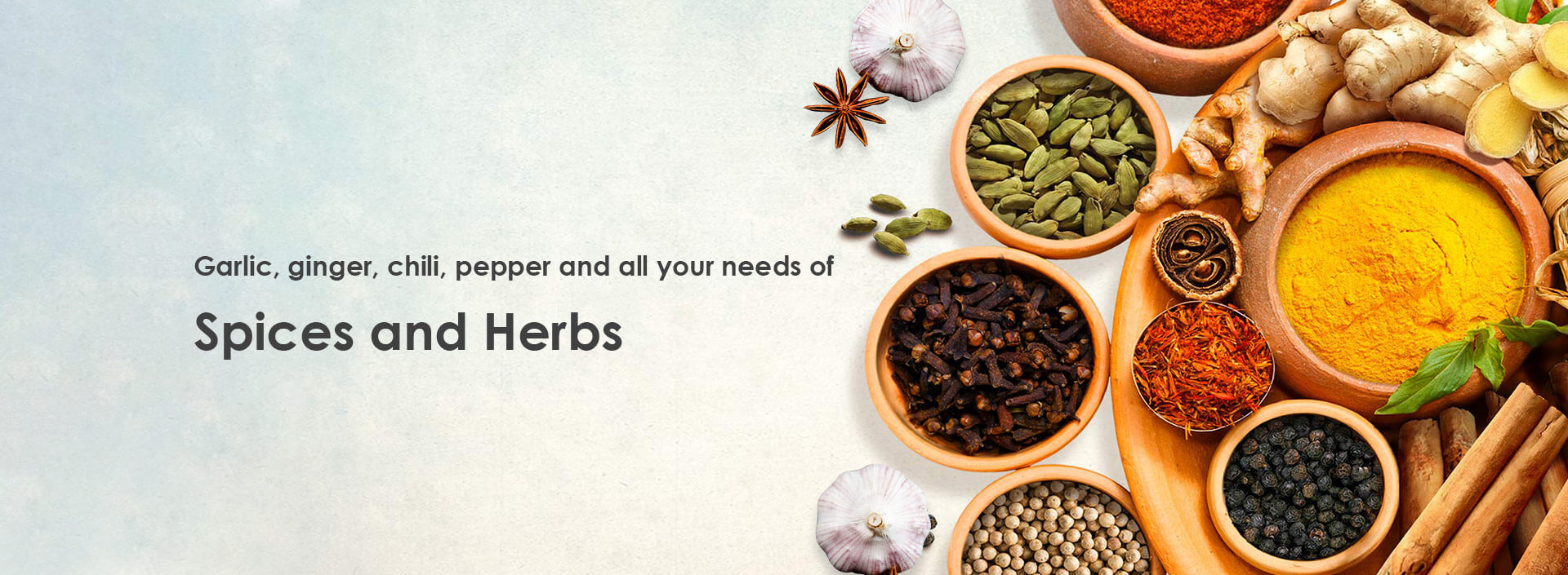 Garlic, ginger, chili, pepper and all your needs of spices and herbs